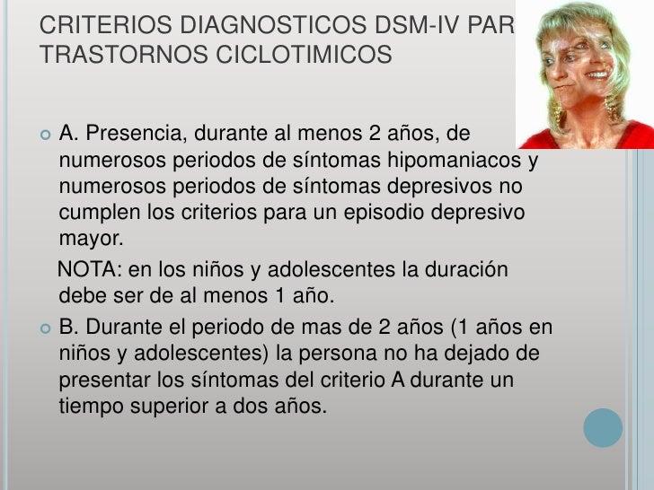 CRITERIOS DIAGNOSTICOS DSM-IV PARA TRASTORNOS CICLOTIMICOS<br />A. Presencia, durante al menos 2 años, de numerosos period...