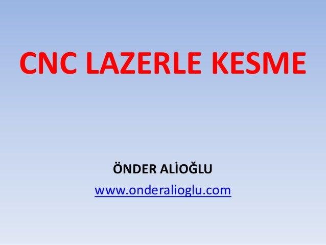 CNC LAZERLE KESME ÖNDER ALİOĞLU www.onderalioglu.com