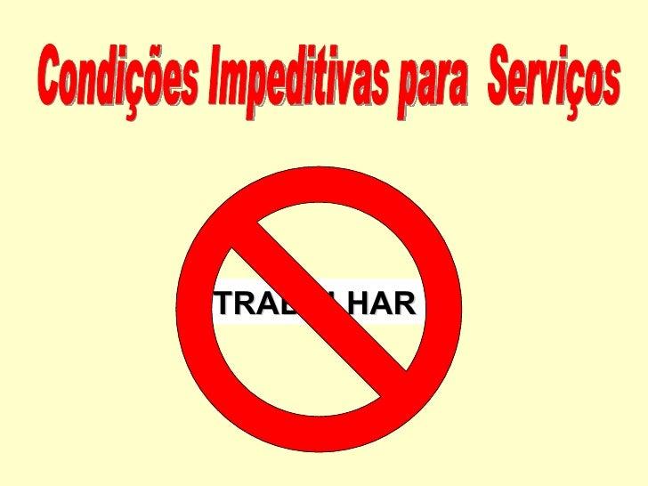 Condições Impeditivas para  Serviços TRABALHAR