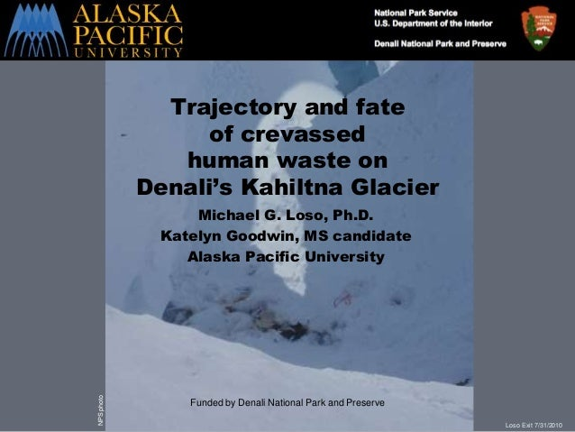 Loso Exit 7/31/2010 Trajectory and fate of crevassed human waste on Denali's Kahiltna Glacier Michael G. Loso, Ph.D. Katel...