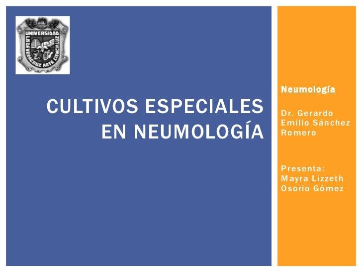 NeumologíaCULTIVOS ESPECIALES   Dr. Gerardo                      Emilio Sánchez     EN NEUMOLOGÍA    Romero               ...