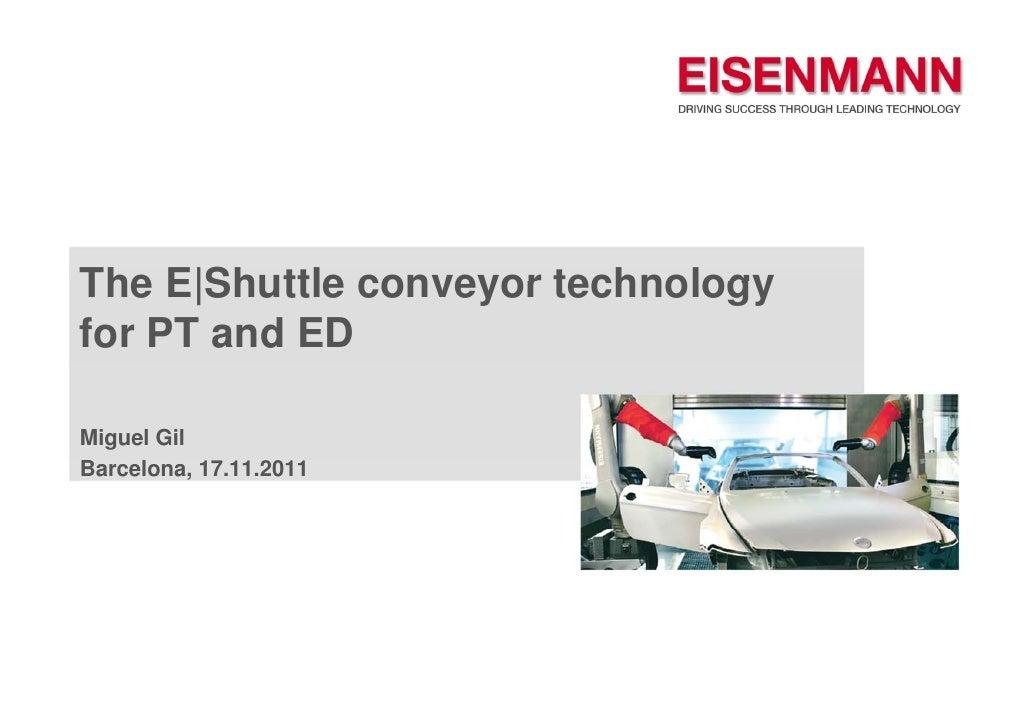 The E Shuttle conveyor technologyfor PT and EDMiguel Gil  gBarcelona, 17.11.2011