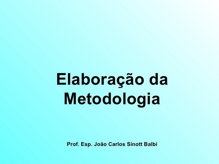 Elaboração da Metodologia Prof. Esp. João Carlos Sinott Balbi
