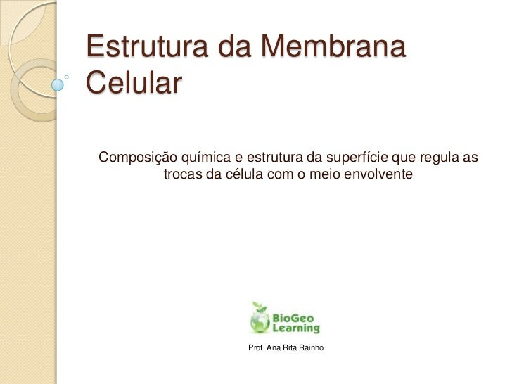 Estrutura da MembranaCelularComposição química e estrutura da superfície que regula as        trocas da célula com o meio ...
