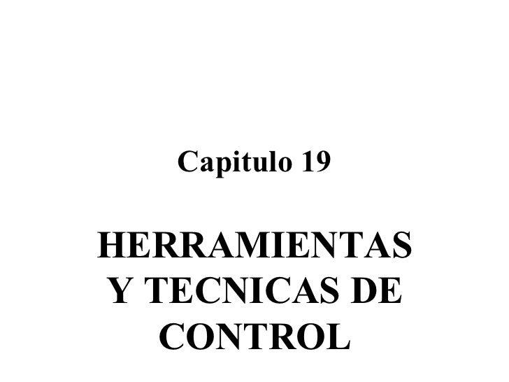 Capitulo 19 HERRAMIENTAS Y TECNICAS DE CONTROL