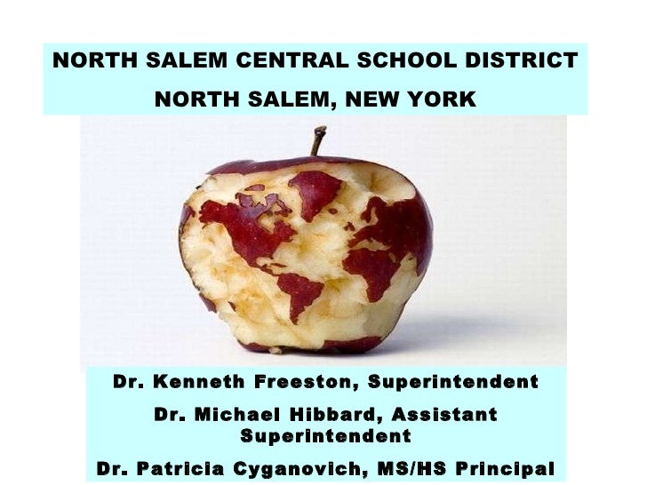 NORTH SALEM CENTRAL SCHOOL DISTRICT NORTH SALEM, NEW YORK Dr. Kenneth Freeston, Superintendent Dr. Michael Hibbard, Assist...
