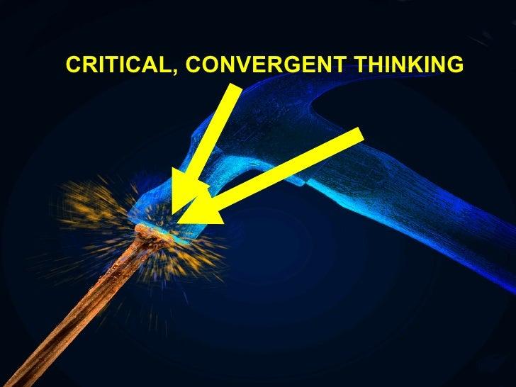 CRITICAL, CONVERGENT THINKING
