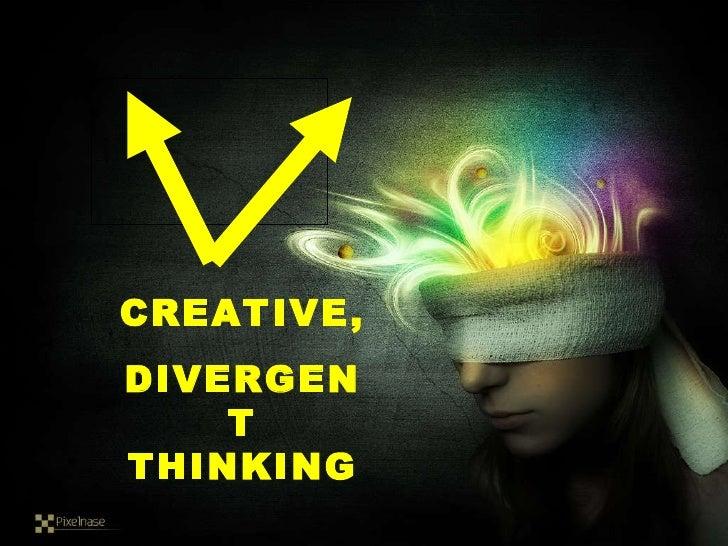CREATIVE,  DIVERGENT THINKING