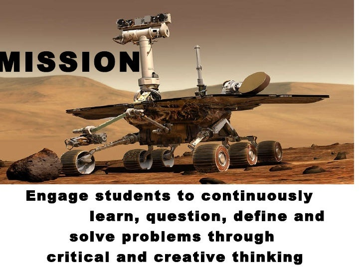 Engage students to continuously  learn, question, define and  solve problems through  critical and creative thinking MISSION