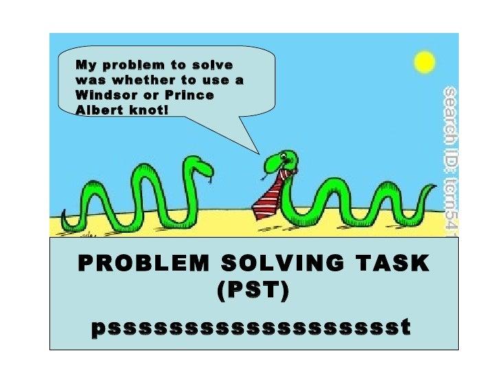 PROBLEM SOLVING TASK (PST) pssssssssssssssssssst   My problem to solve was whether to use a Windsor or Prince Albert knot!