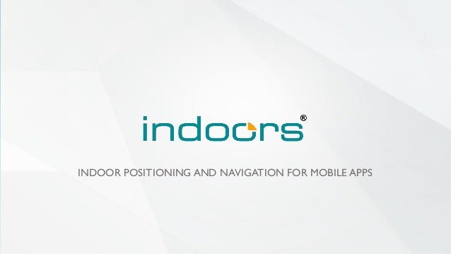 INDOOR POSITIONING AND NAVIGATION FOR MOBILE APPS