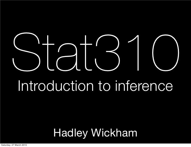 Stat310               Introduction to inference                             Hadley Wickham Saturday, 27 March 2010