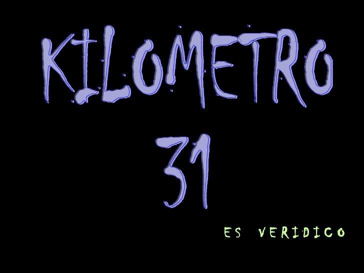 E S  V E R I D I C O KILOMETRO 31