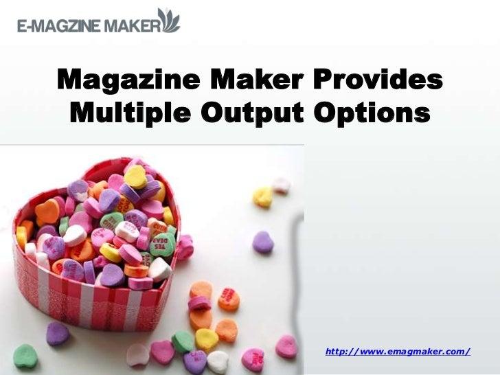 Magazine Maker ProvidesMultiple Output Options               http://www.emagmaker.com/