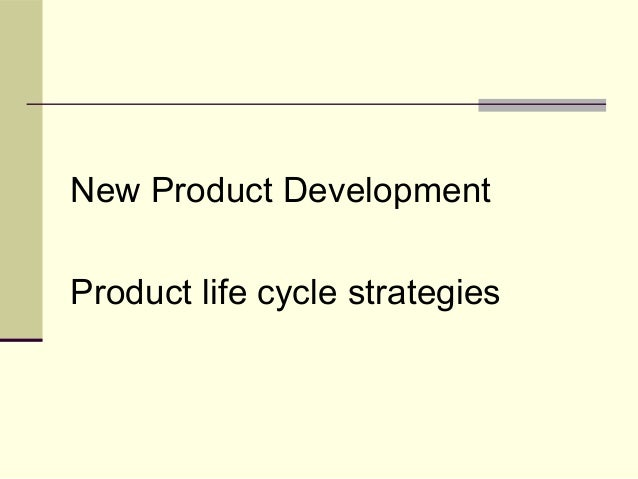 New Product Development Product life cycle strategies
