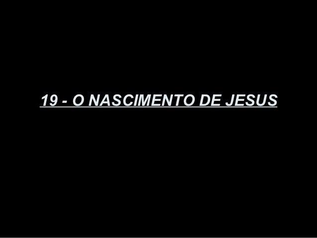 19 - O NASCIMENTO DE JESUS