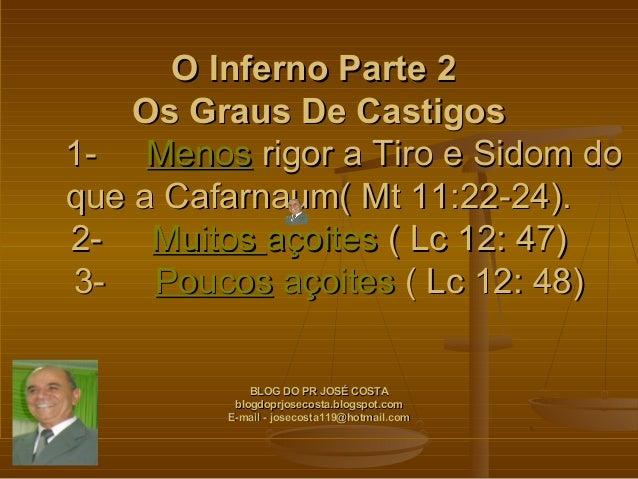 O Inferno Parte 2           Os Graus De Castigos1-MenosrigoraTiroeSidomdo     queaCafarnaum(Mt11:22-2...