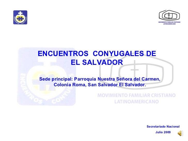 ENCUENTROS  CONYUGALES DE EL SALVADOR Sede principal: Parroquia Nuestra Señora del Carmen, Colonia Roma, San Salvador El S...