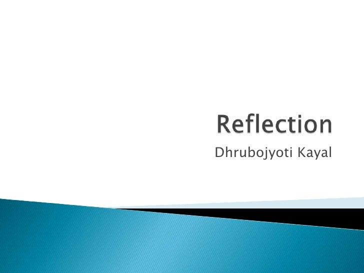 Reflection<br />DhrubojyotiKayal<br />
