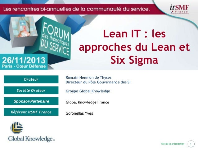 Lean IT : les approches du Lean et Six Sigma Orateur  Romain Hennion de Thyses Directeur du Pôle Gouvernance des SI  Socié...