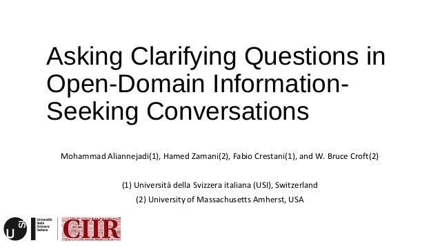 Asking Clarifying Questions in Open-Domain Information- Seeking Conversations Mohammad Aliannejadi(1), Hamed Zamani(2), Fa...