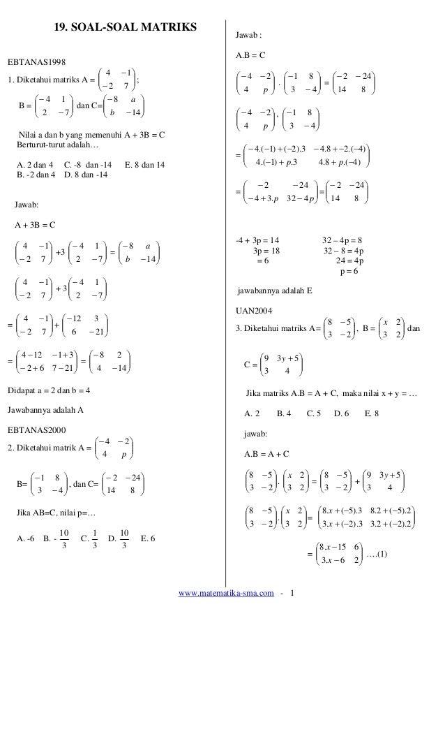 www.matematika-sma.com - 1 19. SOAL-SOAL MATRIKS EBTANAS1998 1. Diketahui matriks A = ⎟⎟ ⎠ ⎞ ⎜⎜ ⎝ ⎛ − − 72 14 ; B = ⎟⎟ ⎠ ⎞...