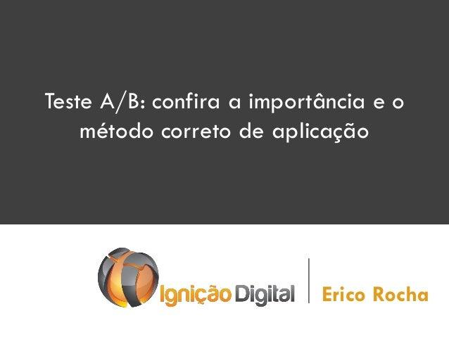 Teste A/B: confira a importância e o método correto de aplicação  Erico Rocha