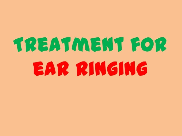 Treatment for  ear ringing