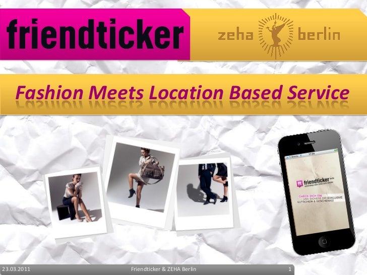 Fashion Meets Location Based Service     23.03.2011      Friendticker & ZEHA Berlin   1