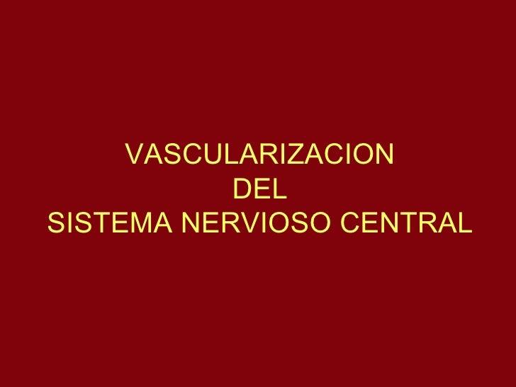 VASCULARIZACION DEL SISTEMA NERVIOSO CENTRAL