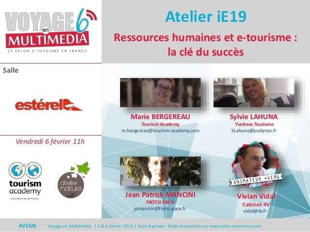 Salle #VEM6 Voyage en Multimédia | 5 & 6 Février 2015 | Saint-Raphaël - Slides disponibles sur www.salon-etourisme.com Res...