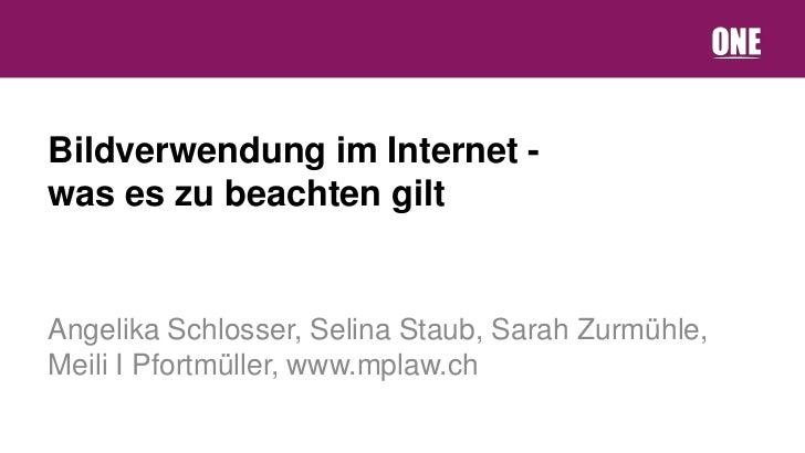 Bildverwendung im Internet -was es zu beachten giltAngelika Schlosser, Selina Staub, Sarah Zurmühle,Meili I Pfortmüller, w...
