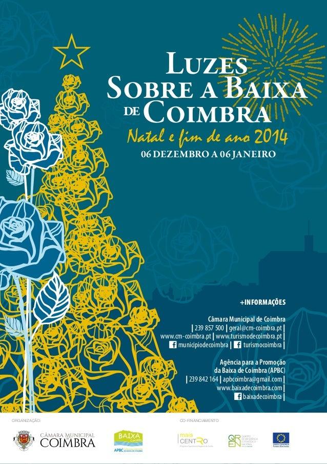 06 dezembro a 06 janeiro  Organização: co-financiamento  +INFORMAÇÕES  Câmara Municipal de Coimbra  | 239 857 500 | geral@...