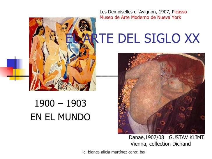 EL ARTE DEL SIGLO XX 1900 – 1903 EN EL MUNDO Danae,1907/08  GUSTAV KLIMT  Vienna, collection Dichand  Les Demoiselles d´Av...