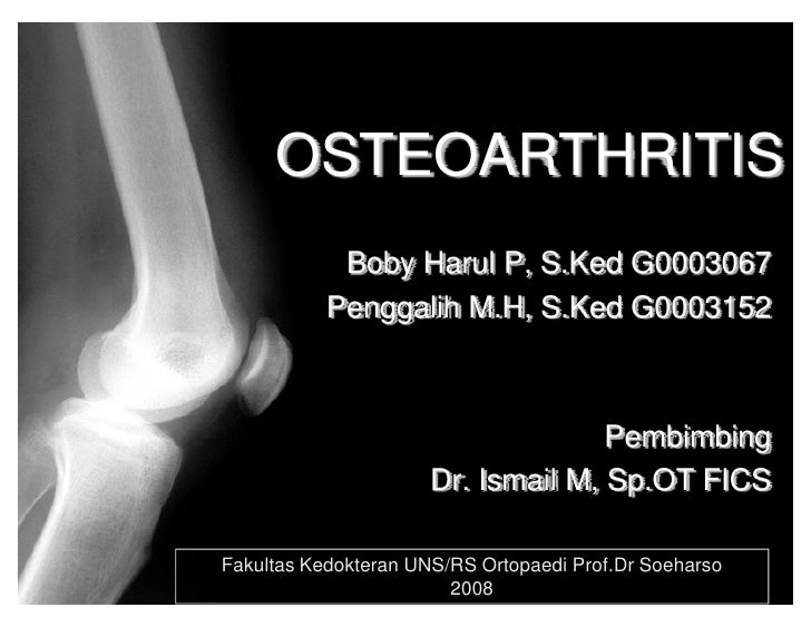 OSTEOARTHRITIS             Boby Harul P, S.Ked G0003067            Penggalih M.H, S.Ked G0003152                          ...