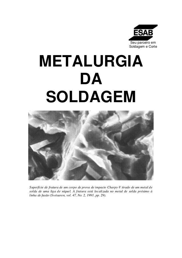 Seu parceiro em Soldagem e Corte METALURGIA DA SOLDAGEM Superfície de fratura de um corpo de prova de impacto Charpy-V tir...