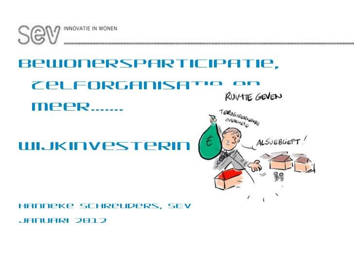 <ul><li>Bewonersparticipatie, Zelforganisatie en meer……. </li></ul><ul><li>Wijkinvesteringszones ?!! </li></ul><ul><li>Han...