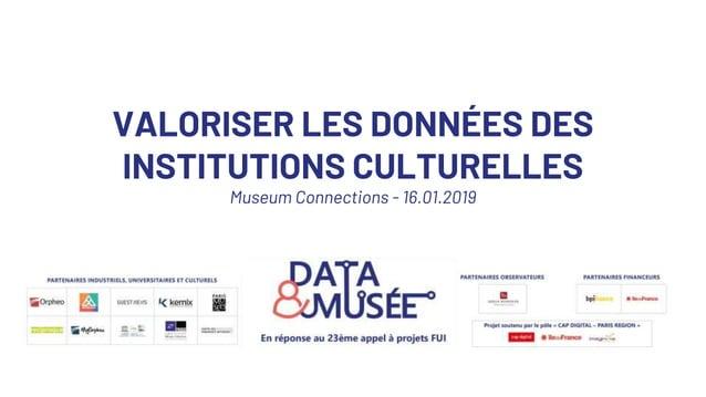 VALORISER LES DONNÉES DES INSTITUTIONS CULTURELLES Museum Connections - 16.01.2019