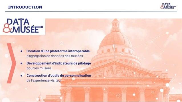 INTRODUCTION ● Création d'une plateforme interopérable d'agrégation de données des musées ● Développement d'indicateurs de...