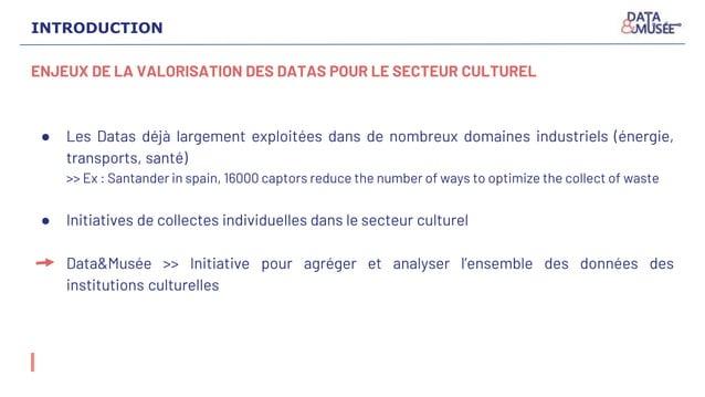 ENJEUX DE LA VALORISATION DES DATAS POUR LE SECTEUR CULTUREL ● Les Datas déjà largement exploitées dans de nombreux domain...