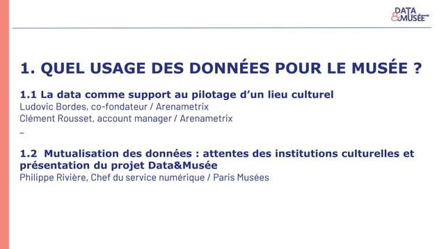 1. QUEL USAGE DES DONNÉES POUR LE MUSÉE ? 1.1 La data comme support au pilotage d'un lieu culturel Ludovic Bordes, co-fond...