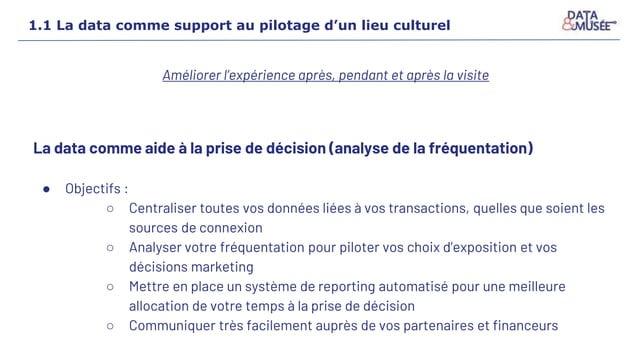 1.1 La data comme support au pilotage d'un lieu culturel La data comme aide à la prise de décision (analyse de la fréquent...
