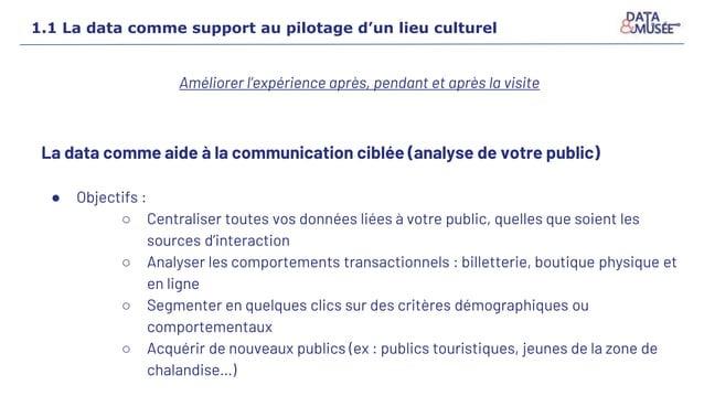 La data comme aide à la communication ciblée (analyse de votre public) ● Objectifs : ○ Centraliser toutes vos données liée...