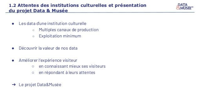 ● Les data d'une institution culturelle ○ Multiples canaux de production ○ Exploitation minimum ● Découvrir la valeur de n...