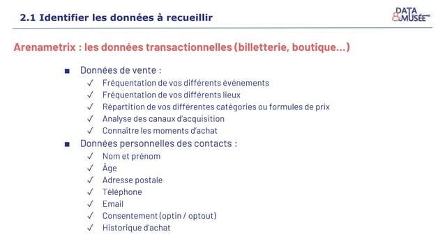 Arenametrix : les données transactionnelles (billetterie, boutique…) ■ Données de vente : ✓ Fréquentation de vos différent...