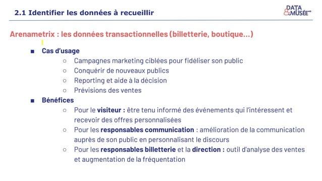 Arenametrix : les données transactionnelles (billetterie, boutique…) ■ Cas d'usage ○ Campagnes marketing ciblées pour fidé...