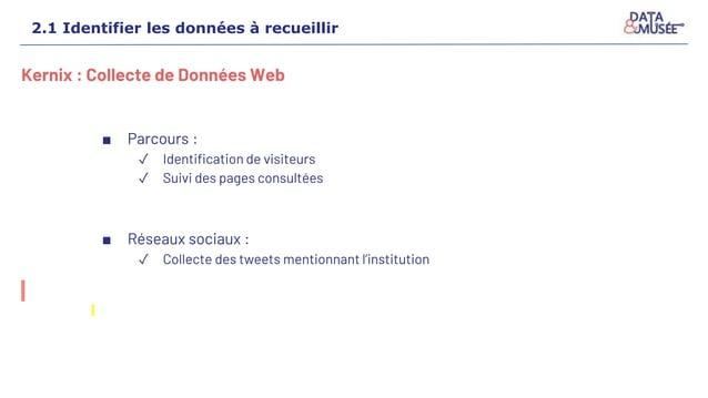 Kernix : Collecte de Données Web ■ Parcours : ✓ Identification de visiteurs ✓ Suivi des pages consultées ■ Réseaux sociaux...