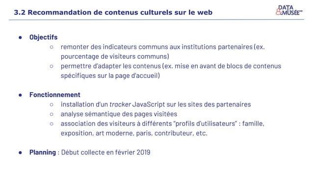 3.2 Recommandation de contenus culturels sur le web ● Objectifs ○ remonter des indicateurs communs aux institutions parten...