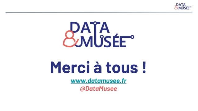 Merci à tous ! www.datamusee.fr @DataMusee