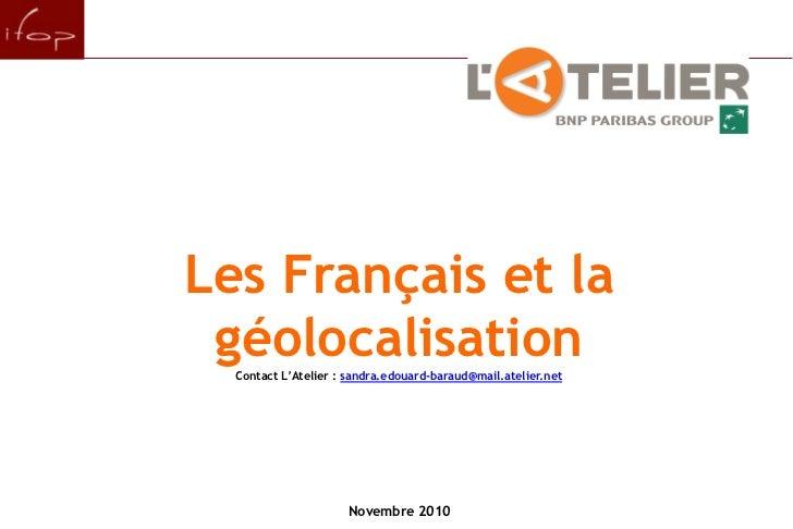 pour<br />Les Français et la géolocalisation<br />Contact L'Atelier : sandra.edouard-baraud@mail.atelier.net<br />Novembre...